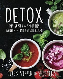 Detox Mit Suppen & Smoothies abnehmen und entschlacken!