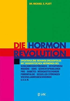 Die Hormonrevolution Spektakuläre Behandlungserfolge bei Schilddrüsenstörungen, Migräne, Osteoporose, Wochenbettdepressionen, ADHS, ... Wechseljahresbeschwerden, Diabetes u.v.a.m.