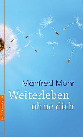 Manfred Mohr - Weiterleben ohne Dich