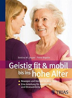Geistig fit & mobil bis ins hohe Alter Bewegung und Denken im hohen Alter fördern