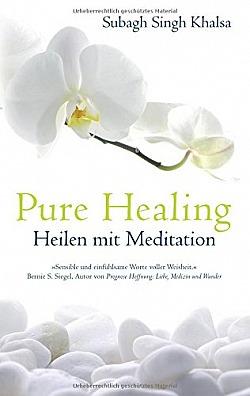 Pure Healing Heilen mit Meditation