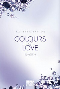 Kathryn Taylor Colours of Love - Verführt
