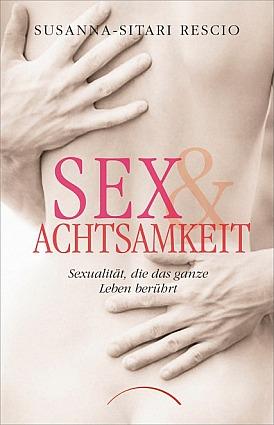 Sex & Achtsamkeit Select Sexualität, die das ganze Leben berührt von Rescio Susanna-Sitari Rescio