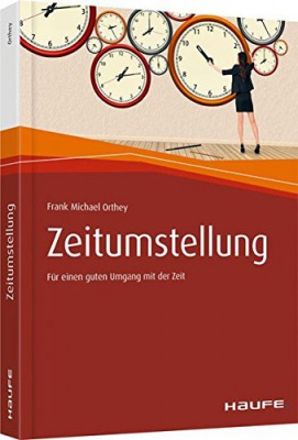 Zeitumstellung Für einen guten Umgang mit der Zeit (Haufe Fachbuch)