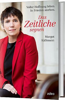 Margot Käßmann Das Zeitliche segnen Voller Hoffnung leben. In Frieden sterben.