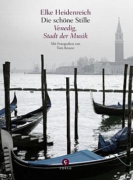 Elke Heidenreich: Die schöne Stille: Venedig, Stadt der Musik