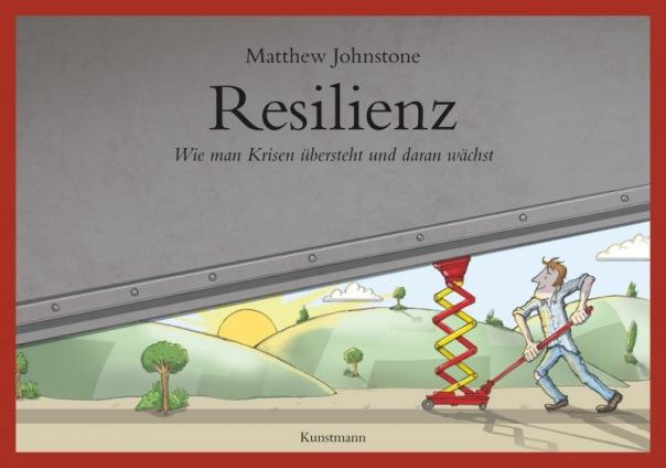 Matthew Johnstone: Resilienz. Wie man Krisen übersteht und daran wächst