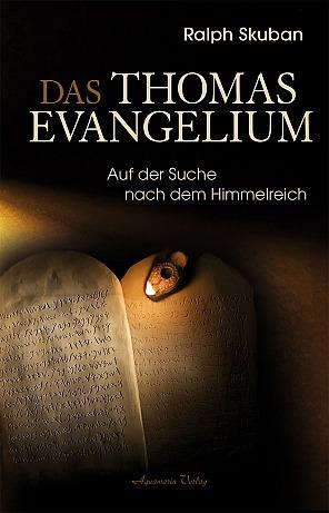 Dr. Ralph Skuban: Das Thomas-Evangelium: Auf der Suche nach dem Himmelreich