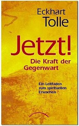 Eckhart Tolle - JETZT! Die Kraft der Gegenwart: Ein Leitfaden zum spirituellen Erwachen