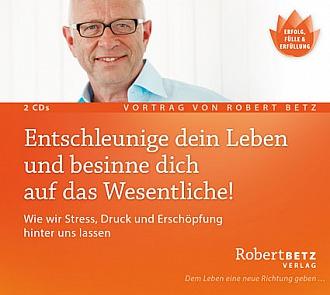 Robert Betz: Entschleunige dein Leben und besinne dich auf das Wesentliche!
