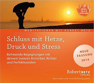 Robert Betz: Schluss mit Hetze, Druck und Stress