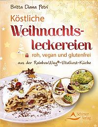 Britta Diana Petri - Köstliche Weihnachtsleckereien: roh, vegan und glutenfrei