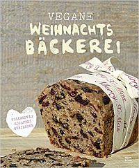 Kristina Unterweger - Weihnachtsbäckerei vegan und vollwertig: soja-und laktosefrei zu Weihnachten backen