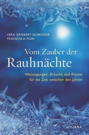 Vom Zauber der Rauhnächte Weissagungen, Rituale und Bräuche für die Zeit zwischen den Jahren von Vera Griebert-Schröder (17. September 2012) Gebundene Ausgabe