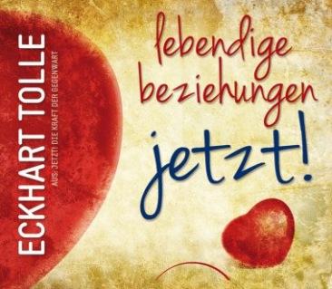 Eckhart Tolle: Lebendige Beziehungen - Jetzt! Geschenkbuch
