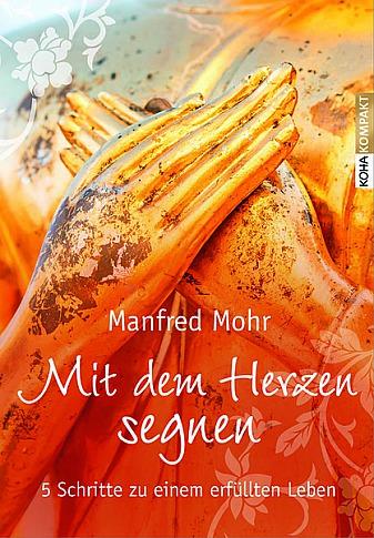 Manfred Mohr: Mit dem Herzen segnen - 5 Schritte zu einem erfüllten Leben
