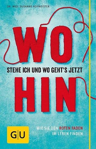 Susanne Hofmeister: Wo stehe ich und wo gehts jetzt hin? Wie Sie den roten Faden im Leben finden