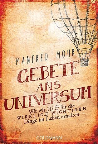 Manfred Mohr: Gebete ans Universum: Wie wir Hilfe für die wirklich wichtigen Dinge im Leben erhalten Taschenbuch