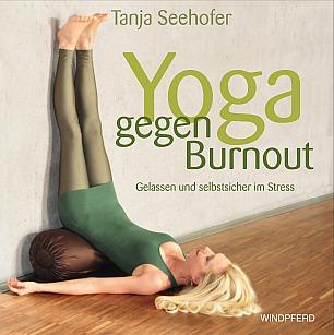 Tanja Seehofer - Yoga gegen Burnout: Gelassen und selbstsicher im Stress