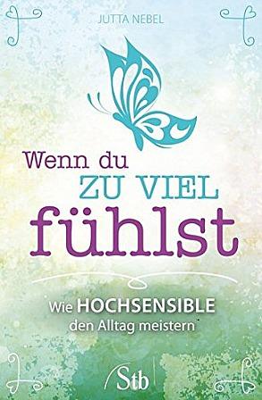 Wenn du zu viel fühlst - Wie Hochsensible den Alltag meistern von Jutta Nebel