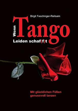 Birgit Faschinger-Reitsam: Wenn Tango Leiden schaf(f)t: Mit glücklichen Füßen genussvoll tanzen