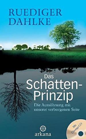 Das Schatten-Prinzip Die Aussöhnung mit unserer verborgenen Seite - Mit Übungs-CD