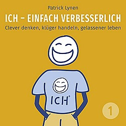 I.C.H. - einfach verbesserlich Clever denken, klüger handeln, gelassener leben (I.C.H. - einfach verbesserlich 1)