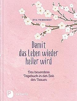 Damit das Leben wieder heller wird Das besondere Tagebuch in der Zeit der Trauer