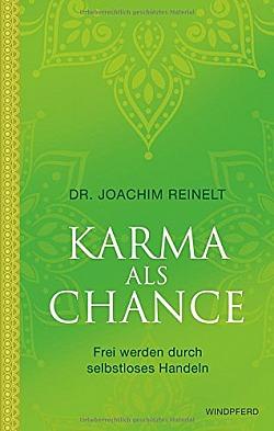 Karma als Chance Frei werden durch selbstloses Handeln