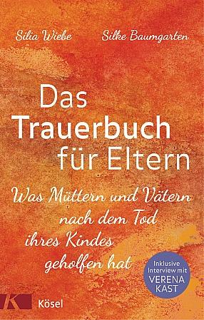 Silia Wiebe, Silke Baumgarten: Das Trauerbuch für Eltern