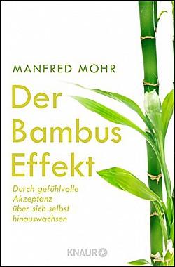 Der Bambus-Effekt Durch gefühlvolle Akzeptanz über sich selbst hinauswachsen