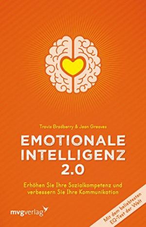 Emotionale Intelligenz 2.0 Erhöhen Sie Ihre Sozialkompetenz und verbessern Sie Ihre Kommunikation