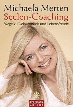 Seelen-Coaching Wege zu Gelassenheit und Lebensfreude
