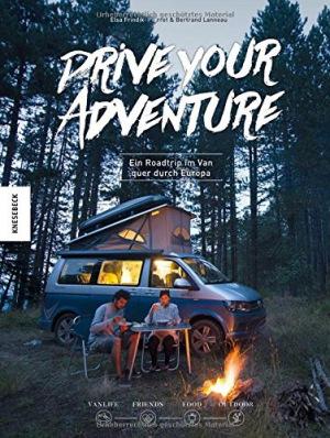 Drive Your Adventure Vanlife - Ein Roadtrip im VW Bulli quer durch Europa (VW Bus, T4, T5, T6, Wohnwagen, Camper, Van)