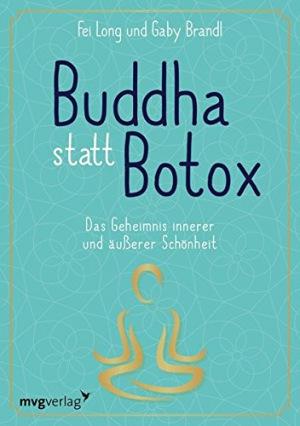 Buddha statt Botox Das Geheimnis innerer und äußerer Schönheit