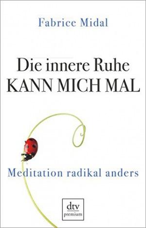 Die innere Ruhe kann mich mal Meditation radikal anders