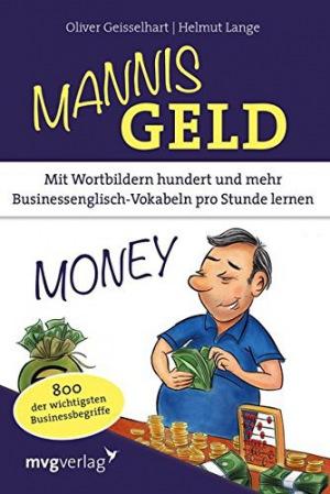 Mannis Geld Mit Wortbildern hundert und mehr Businessenglisch-Vokabeln pro Stunde lernen. 800 der wichtigsten Businessbegriffe