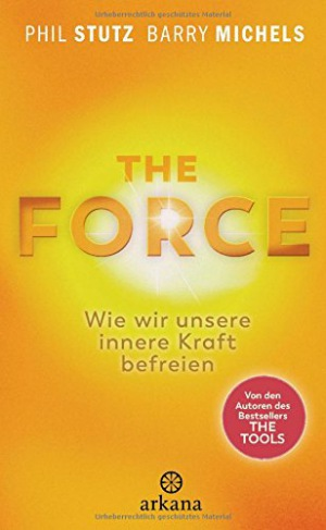 The Force Wie wir unsere innere Kraft befreien -