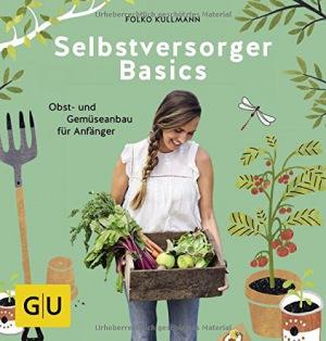 Selbstversorger Basics Obst- und Gemüsegärtnern für Anfänger (GU Garten Extra)