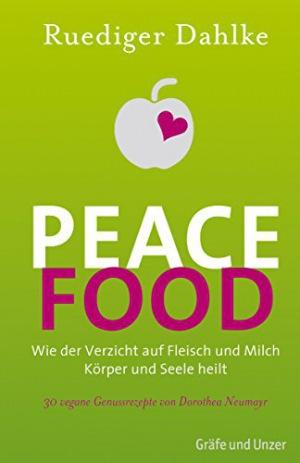 Peace Food Wie der Verzicht auf Fleisch und Milch Körper und Seele heilt - Bio