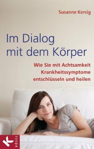 Im Dialog mit dem Körper Wie Sie mit Achtsamkeit Krankheitssymptome entschlüsseln und heilen