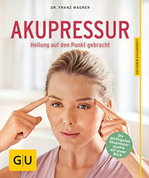 Akupressur Heilung auf den Punkt gebracht (GU Ratgeber Gesundheit)