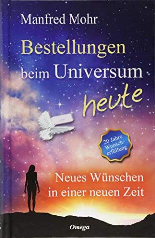 Bestellungen beim Universum heute Neues Wünschen in einer neuen Zeit