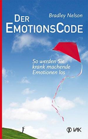 Der Emotionscode So werden Sie krank machende Emotionen los