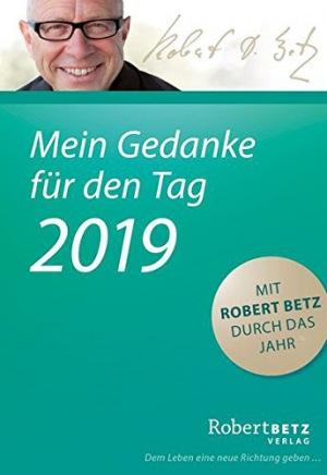 Mein Gedanke für den Tag - Abreißkalender 2019 Mit Robert Betz durch das Jahr