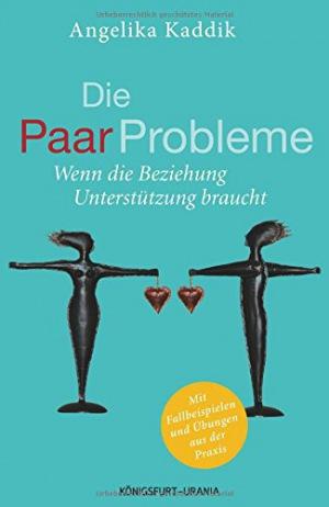 Die PaarProbleme Wenn die Beziehung Unterstützung braucht (Paartherapie, Beziehung retten, Paarberatung)