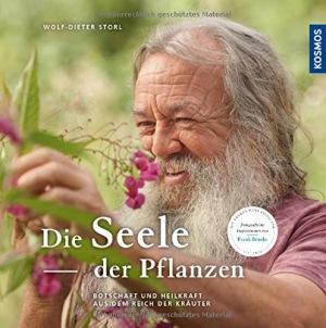 Die Seele der Pflanzen Botschaften und Heilkräfte aus dem Reich der Kräuter