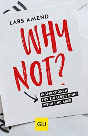 Why not? Inspirationen für ein Leben ohne Wenn und Aber (GU Mind & Soul Einzeltitel)