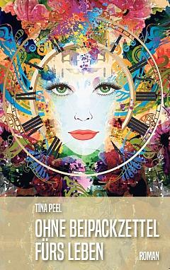 Tina Peel: Ohne Beipackzettel fürs Leben Roman