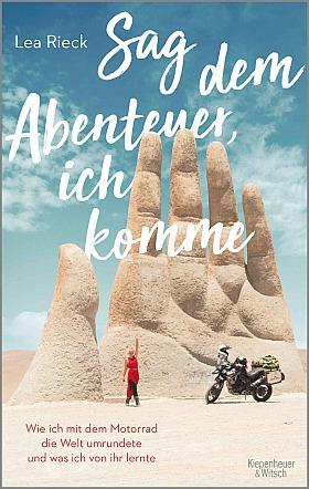 Sag dem Abenteuer, ich komme: Wie ich mit dem Motorrad die Welt umrundete und was ich von ihr lernte